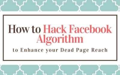 How to Hack Facebook Algorithm to Enhance your Dead Page Reach