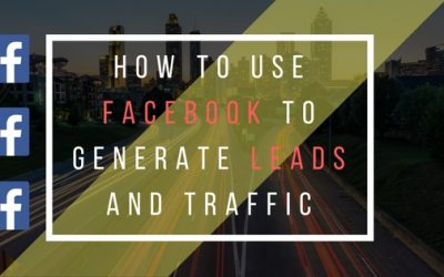 How To Use Facebook to Generate Leads and Traffic