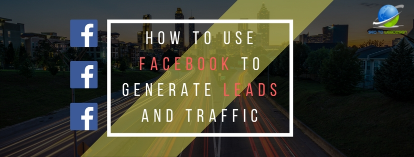 how-to-use-facebook-to-generate-leads-and-traffic