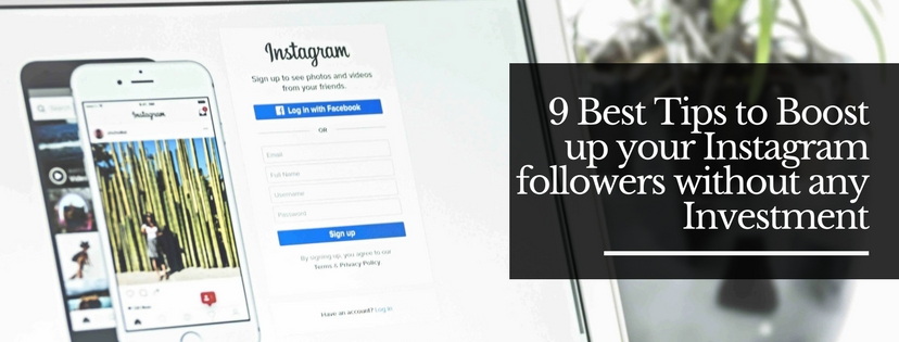 9 Best Tips to Boost up your Instagram followers without any Investment