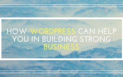 How WordPress Can Help You in Building Strong Business