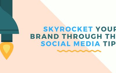 Skyrocket Your Brand Through These Social Media Tips