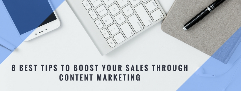 8 Best Tips to Boost Your Sales through Content Marketing