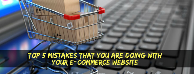 Top 5 mistakes that you are doing with your E-commerce website