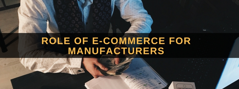 Role of E-commerce for Manufacturers